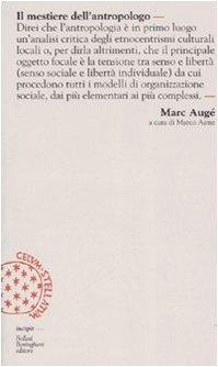 Il mestiere dell'antropologo di Marc Augé,M. Aime,V. Verdiani