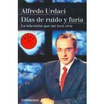 Dias de ruido y furia (Bestseller (debolsillo)) por Alfredo Urdaci Iriarte