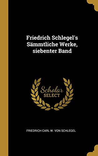 Friedrich Schlegel's Sämmtliche Werke, siebenter Band