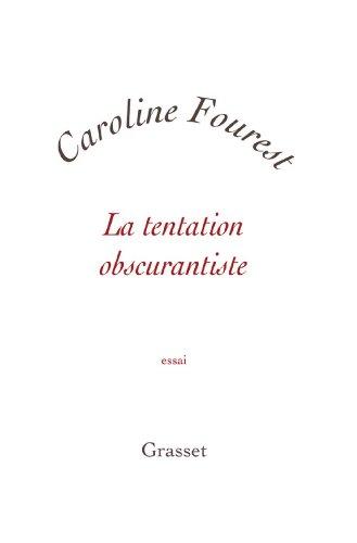 La tentation obscurantiste (Essai blanche) par Caroline Fourest