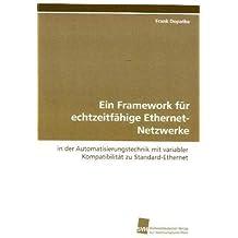Ein Framework für echtzeitfähige Ethernet-Netzwerke: in der Automatisierungstechnik mit variabler Kompatibilität zu Standard-Ethernet