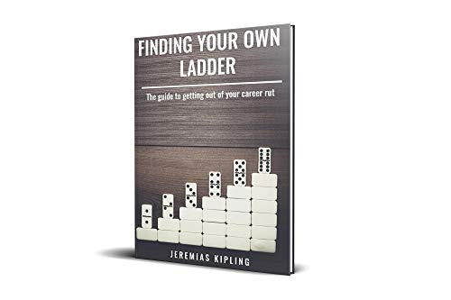 Finding Your Own Ladder: The guide to getting out of your career rut (English Edition) (Kipling Karriere)