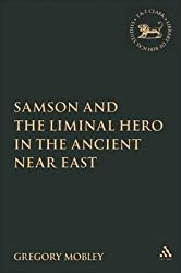 [(Samson and the Liminal Hero in the Ancient Near East)] [By (author) Gregory Mobley] published on (October, 2006)