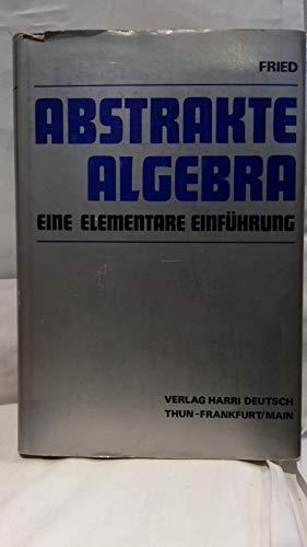 Abstrakte Algebra. Eine elementare Einführung