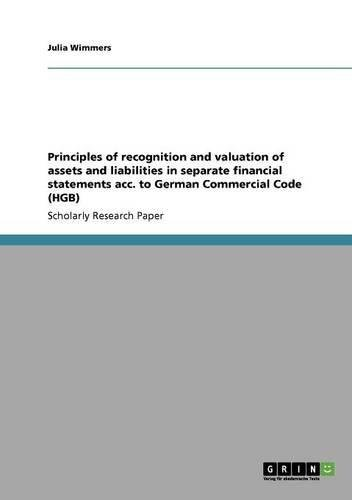 Principles of recognition and valuation of assets and liabilities in separate financial statements acc. to German Commercial Code (HGB) (English Edition)