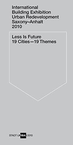Less is Future 19 Cities - 19 Themes: Internationale Bauausstellung Stadtumbau Sachsen-Anhalt 2010