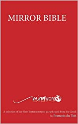 Mirror Bible: A selection of key New Testament texts paraphrased from the Greek (English Edition)