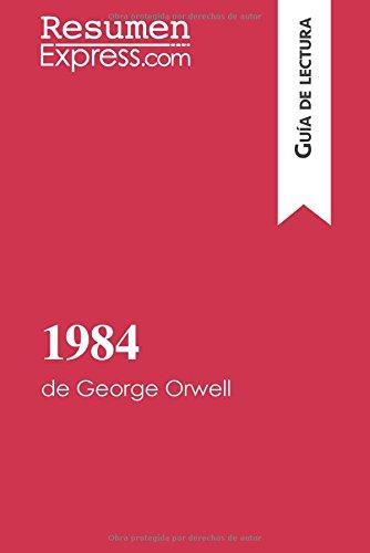 1984 de George Orwell (Guía de lectura): Resumen Y Análisis Completo por Resumenexpress.Com