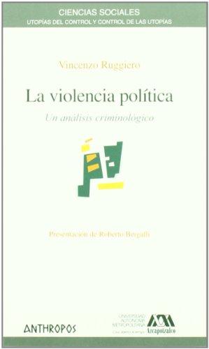 La violencia politica / Political Violence: Un analisis criminologico / A Crime Analysis por Vicenzo Ruggiero