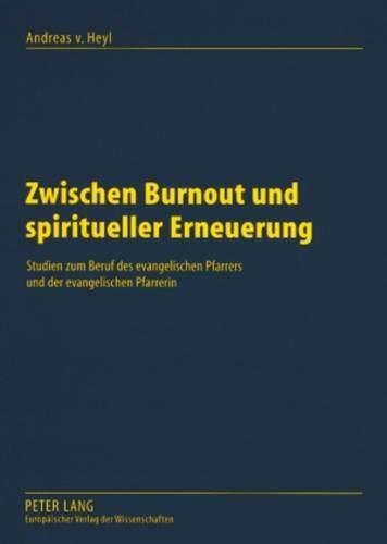 Zwischen Burnout und spiritueller Erneuerung: Studien zum Beruf des evangelischen Pfarrers und der evangelischen Pfarrerin