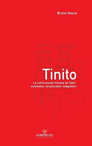 Tinito: La communauté chinoise de Tahiti : installation, structuration, intégration