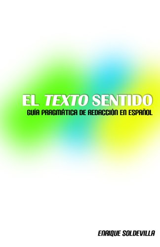 El texto sentido (guía pragmática de redacción en español) por Enrique Soldevilla E.