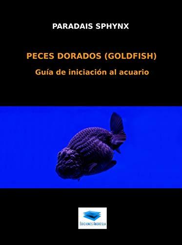 Peces dorados (goldfish): Guía de iniciación al acuario por Paradais Sphynx