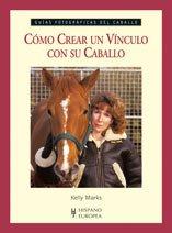 Cómo crear un vínculo con su caballo (Guías fotográficas del caballo) por Kelly Marks