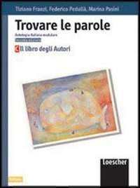 Trovare le parole. Antologia italiana modulare. Il libro degli autori. Per la Scuola media: 3