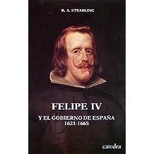 Felipe IV y el Gobierno de España (Historia. Serie Menor)