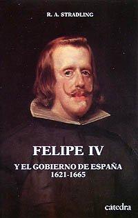 Descargar Libro Felipe IV y el Gobierno de España (Historia. Serie Menor) de Robert Stradling