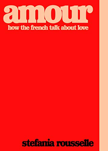 Amour: How the French Talk About Love (English Edition)