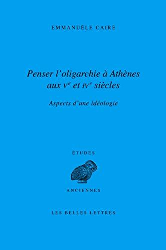 Penser l'oligarchie à Athènes aux Ve et IVe siècles: Aspects d'une idéologie
