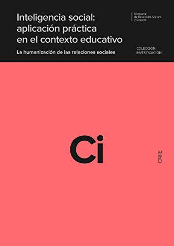 Inteligencia social: aplicación práctica en el contexto educativo. La humanización de las relaciones sociales por Ministerio de Educación Cultura y Deporte Área de Educación