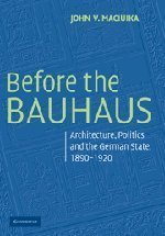 Before the Bauhaus: Architecture, Politics, and the German State, 1890-1920 (Modern Architecture and Cultural Identity) by Maciuika, John V. (2008) Paperback