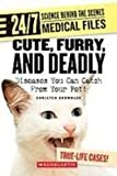Cute, Furry, and Deadly: Diseases You Can Catch from Your Pet! (24/7: Science Behind the Scenes Medical Files) by Christen Brownlee (2008-08-11)
