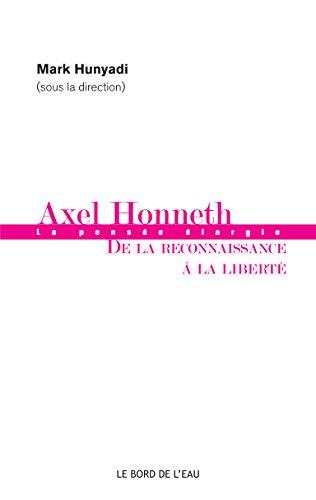 Axel Honneth : De la reconnaissance  la libert