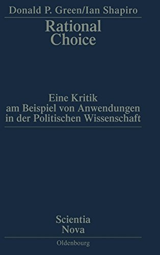 Rational Choice: Eine Kritik am Beispiel von Anwendungen in der Politischen Wissenschaft. Übersetzung aus dem Amerikanischen von Annette Schmitt (Scientia Nova)