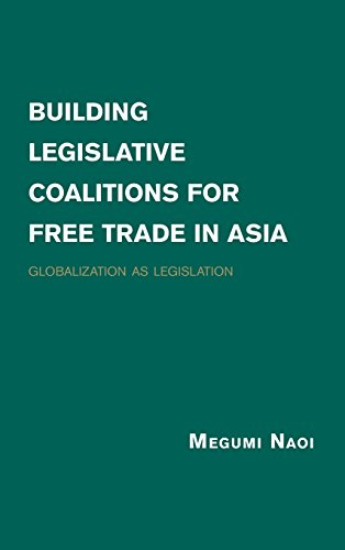 Building Legislative Coalitions for Free Trade in Asia: Globalization as Legislation - Legislative Building
