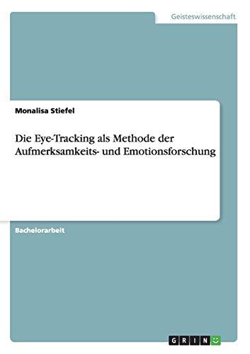 Die Eye-Tracking als Methode der Aufmerksamkeits- und Emotionsforschung