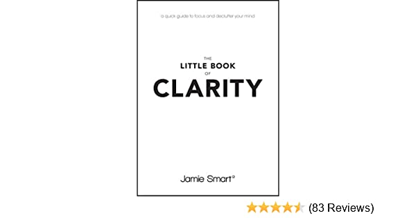 The little book of clarity a quick guide to focus and declutter the little book of clarity a quick guide to focus and declutter your mind ebook jamie smart amazon kindle store fandeluxe Gallery