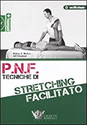P.N.F. tecniche di stretching facilitato. Con DVD