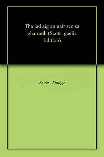 Tha iad aig an uair seo sa ghàrradh (Scots_gaelic Edition)