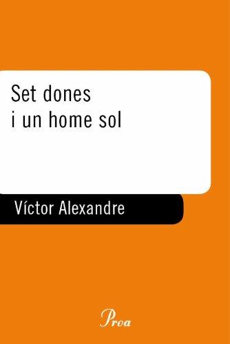 Set dones i un home sol (A TOT VENT-RÚST Book 512) (Catalan Edition) por Víctor Alexandre