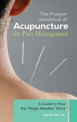by-jun-xu-author-praeger-handbook-of-acupuncture-for-pain-management-a-guide-to-how-the-magic-needles-work-by-oct-2014-hardcover
