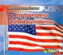 La Bandera Estadounidense = The American Flag (Símbolos Patrióticos/ Patriotic Symbols) por Nancy Harris