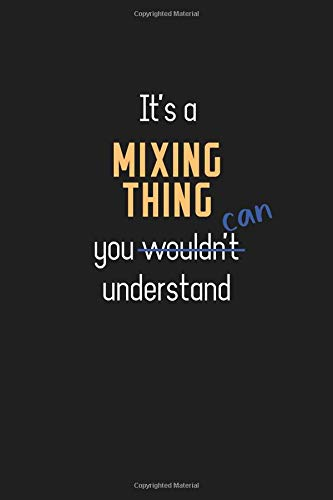 It's a Mixing Thing You Can Understand: Wholesome Mixing Teacher Notebook / Journal - College Ruled / Lined - for Motivational Mixing Teacher with a Positive Attitude