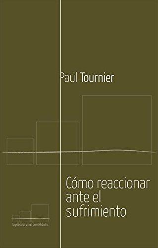 Como reaccionar ante el sufrimiento por Paul Tournier