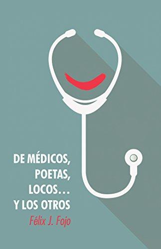 De Médicos, Poetas, Locos… Y Los Otros por Félix J. Fojo