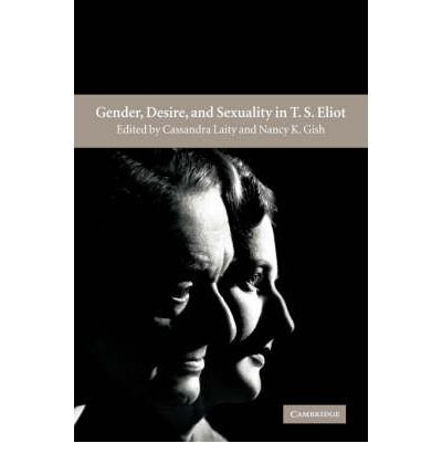 [(Gender, Desire, and Sexuality in T. S. Eliot)] [Author: Nancy K. Gish] published on (December, 2005)