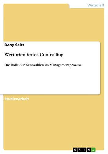 Wertorientiertes Controlling: Die Rolle der Kennzahlen im Managementprozess