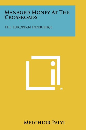 Managed Money at the Crossroads: The European Experience por Melchior Palyi
