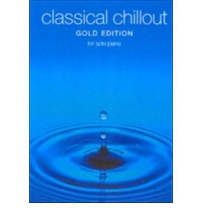 [(Classical Chillout Gold Edition for Solo Piano: For Solo Piano: Gold)] [ CHESTER MUSIC ] [February, 2003]