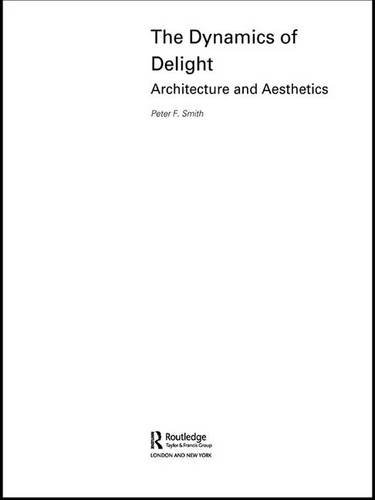 The Dynamics of Delight: Architecture and Aesthetics por Peter F. Smith