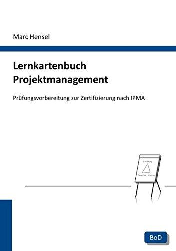 Lernkartenbuch Projektmanagement: Prüfungsvorbereitung zur Zertifizierung nach IPMA