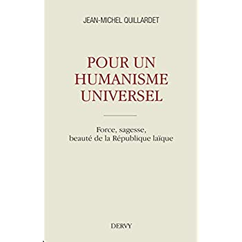 Pour un humanisme universel : Force, sagesse, beauté de la République laïque