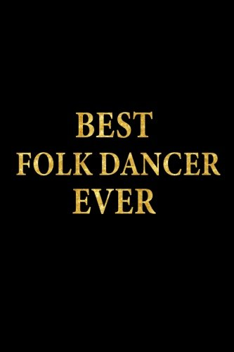 Best Folk Dancer Ever: Lined Notebook, Gold Letters Cover, Diary, Journal, 6 x 9 in., 110 Lined Pages por Montgomery Stationery