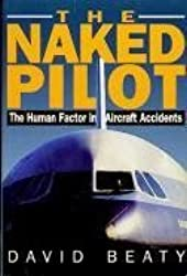 The Naked Pilot the Human Factor in Aircraft Accidents by David Beaty (1995-12-24)