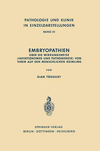 Embryopathien: Über die Wirkungsweise (Infektionsweg und Pathogenese) von Viren auf den menschlichen Keimling (Pathologie und Klink in Einzeldarstellungen, Band 11)