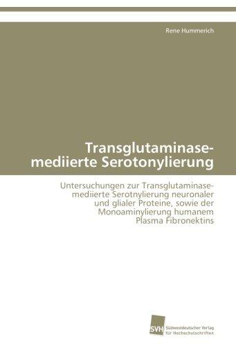 Transglutaminase-mediierte Serotonylierung: Untersuchungen zur Transglutaminase- mediierte Serotnylierung neuronaler und glialer Proteine, sowie der Monoaminylierung humanem Plasma Fibronektins